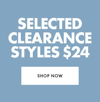 Selected Clearance Styles $24