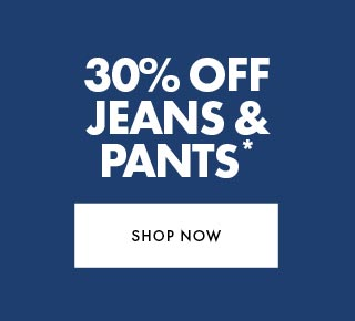 30% off Jeans and Pants