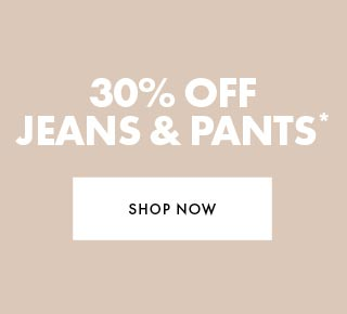 30% off Pants and Jeans
